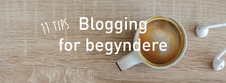 Blogging for begyndere 11 tips - Pernille K Pedersen