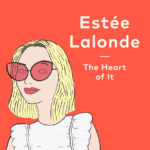 Podcast - Estée Lalonde, The Heart of It - Pernille K Pedersen